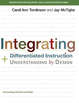 Integrating Differentiated Instruction and Understanding by Design: Connecting Content and Kids - McTighe, Jay, and Tomlinson, Carol Ann, and ASCD
