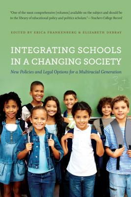Integrating Schools in a Changing Society: New Policies and Legal Options for a Multiracial Generation - Frankenberg, Erica (Editor), and Debray, Elizabeth (Editor)