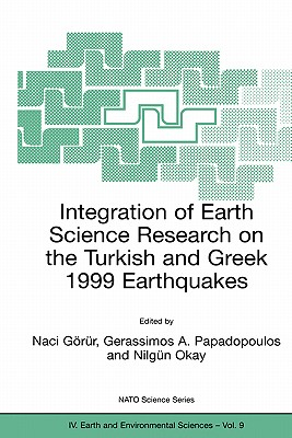Integration of Earth Science Research on the Turkish and Greek 1999 Earthquakes - Gorur, Naci (Editor)