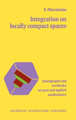 Integration on Locally Compact Spaces - Dinculeanu, N