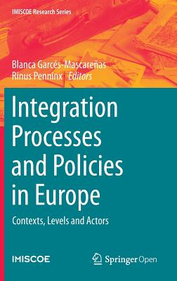 Integration Processes and Policies in Europe: Contexts, Levels and Actors - Garces-Mascarenas, Blanca (Editor)