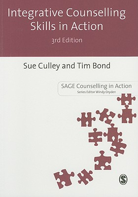 Integrative Counselling Skills in Action - Culley, Susan, and Bond, Tim
