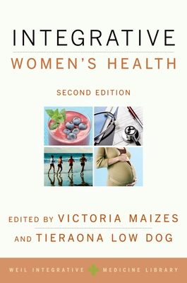 Integrative Women's Health - Maizes, Victoria (Editor), and Low Dog, Tieraona, MD (Editor)