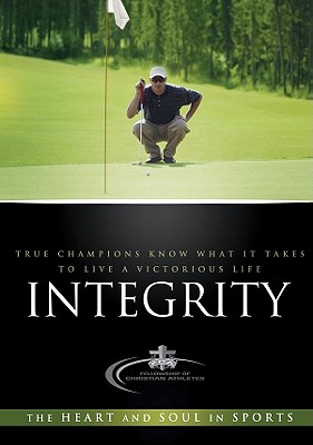 Integrity: True Champions Know What It Takes to Live a Victorious Life - Bonham, Chad (Editor)