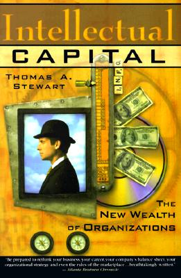 Intellectual Capital: The New Wealth of Organization - Stewart, Thomas A, and Stewart, Tom