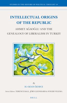 Intellectual Origins of the Republic: Ahmet Aaolu and the Genealogy of Liberalism in Turkey - Ozavc1, Hilmi Ozan