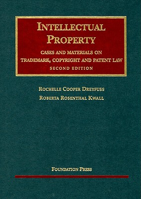 Intellectual Property Cases and Materials on Trademark, Copyright and Patent Law - Dreyfuss, and Kwall, and Dreyfuss, Rochelle Cooper, Professor