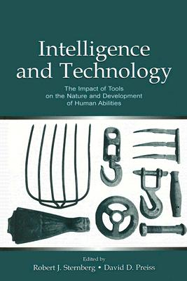 Intelligence and Technology: The Impact of Tools on the Nature and Development of Human Abilities - Sternberg, Robert J, Professor, PH.D. (Editor), and Preiss, David D (Editor)