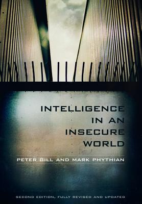 Intelligence in an Insecure World - Gill, Peter, and Phythian, Mark