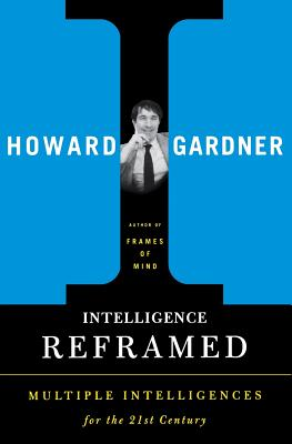 Intelligence Reframed: Multiple Intelligences for the 21st Century - Gardner, Howard, Dr.