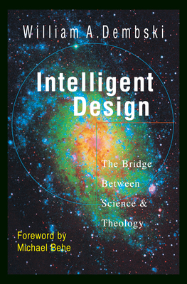 Intelligent Design: The Bridge Between Science and Theology - Dembski, William A, and Behe, Michael (Foreword by)