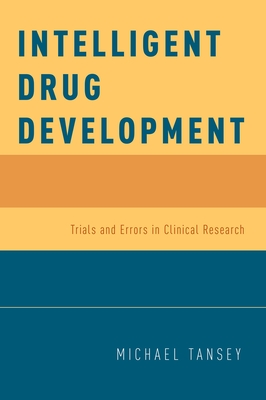 Intelligent Drug Development: Trials and Errors in Clinical Research - Tansey, Michael