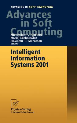 "Intelligent Information Systems 2001: Proceedings of the International Symposium ""intelligent Information Systems X,"" June 18-22, 2001, Zakopane, Poland - Klopotek, Mieczyslaw A (Editor), and Michalewicz, Maciej (Editor), and Wierzchon, Slawomir T (Editor)"
