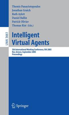 Intelligent Virtual Agents: 5th International Working Conference, Iva 2005, Kos, Greece, September 12-14, 2005, Proceedings - Panayiotopoulos, Themis (Editor)