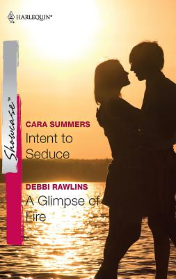 Intent to Seduce/A Glimpse of Fire - Summers, Cara, and Rawlins, Debbi