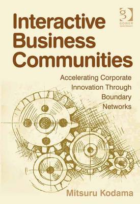 Interactive Business Communities: Accelerating Corporate Innovation Through Boundary Networks - Kodama, Mitsuru
