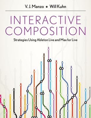 Interactive Composition: Strategies Using Ableton Live and Max for Live - Manzo, V J, and Kuhn, Will
