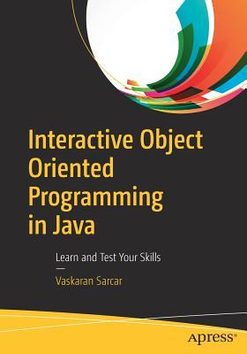 Interactive Object Oriented Programming in Java: Learn and Test Your Skills - Sarcar, Vaskaran