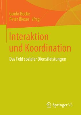 Interaktion Und Koordination: Das Feld Sozialer Dienstleistungen - Becke, Guido (Editor), and Bleses, Peter (Editor)