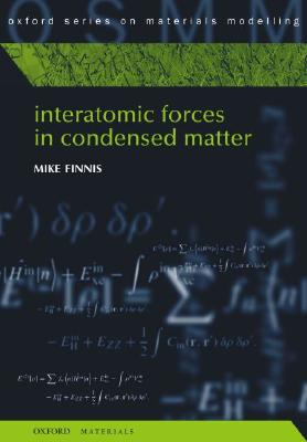 Interatomic Forces in Condensed Matter - Finnis, Mike