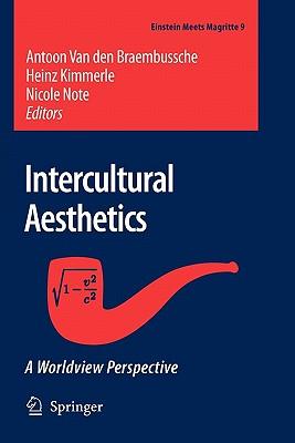 Intercultural Aesthetics: A Worldview Perspective - Van Den Braembussche, Antoon (Editor), and Kimmerle, Heinz (Editor), and Note, Nicole (Editor)