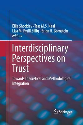 Interdisciplinary Perspectives on Trust: Towards Theoretical and Methodological Integration - Shockley, Ellie (Editor), and Neal, Tess M S (Editor), and Pytlikzillig, Lisa M (Editor)