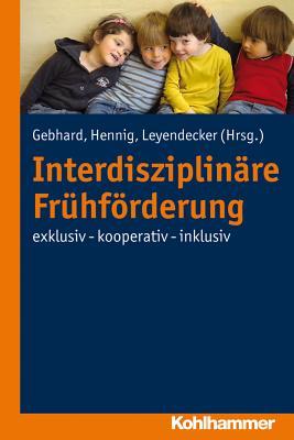 Interdisziplinare Fruhforderung: Exklusiv - Kooperativ - Inklusiv - Gebhard, Britta (Editor), and Hennig, Birgit (Editor), and Leyendecker, Christoph (Editor)