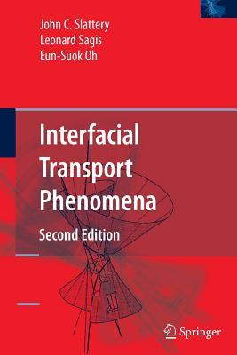 Interfacial Transport Phenomena - Slattery, John C, and Sagis, Leonard, and Oh, Eun-Suok