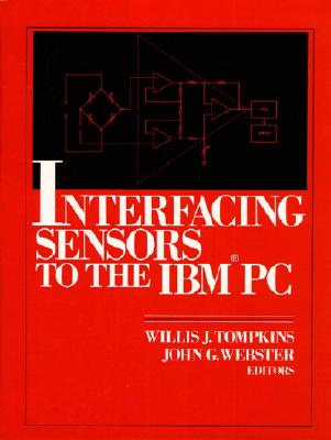 Interfacing Sensors to the Ibm-PC - Tompkins, Willis, and Webster, John