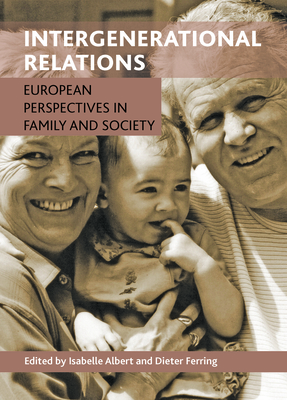 Intergenerational relations: European perspectives in family and society - Albert, Isabelle (Editor), and Ferring, Dieter (Editor)