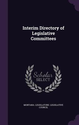 Interim Directory of Legislative Committees - Montana Legislature Legislative Counci (Creator)