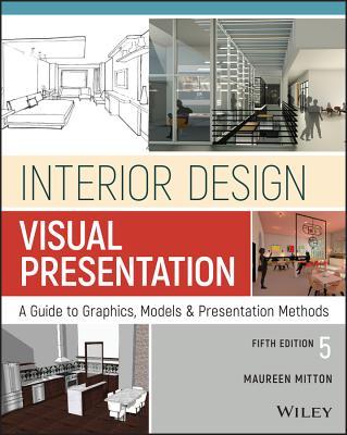 Interior Design Visual Presentation: A Guide to Graphics, Models and Presentation Methods - Mitton, Maureen