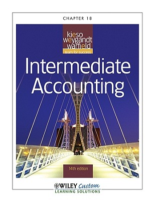 Intermediate Accounting 14th Edition Chapter 18 Only for Northern Illinois University - Kieso, Donald E, Ph.D., CPA, and Weygandt, Jerry J, Ph.D., CPA, and Warfield, Terry D