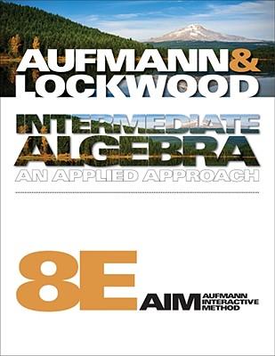 Intermediate Algebra: An Applied Approach - Aufmann, Richard N, and Lockwood, Joanne