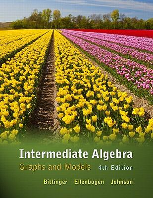 Intermediate Algebra: Graphs and Models - Bittinger, Marvin L, and Ellenbogen, David J, and Johnson, Barbara L