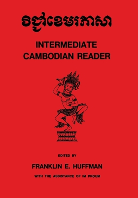 Intermediate Cambodian Reader - Huffman, Franklin E (Editor), and Proum, Im (Editor)