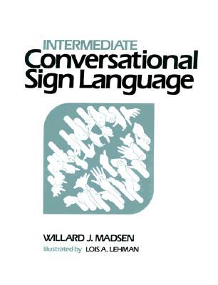 Intermediate Conversational Sign Language - Madsen, Willard
