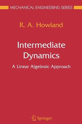 Intermediate Dynamics: A Linear Algebraic Approach - Howland, R a