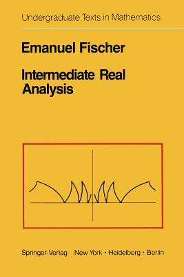 Intermediate Real Analysis - Fischer, E