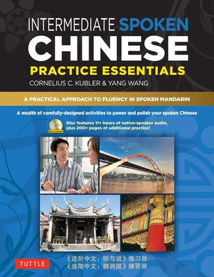 Intermediate Spoken Chinese Practice Essentials: A Wealth of Activities to Enhance Your Spoken Mandarin (DVD Included) - Kubler, Cornelius C