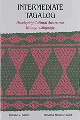 Intermediate Tagalog: Developing Cultural Awareness Through Language - Ramos, Teresita V, and Goulet, Rosalina Morales