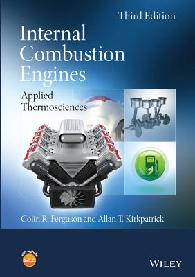Internal Combustion Engines: Applied Thermosciences - Ferguson, Colin R., and Kirkpatrick, Allan T.