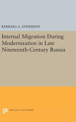 Internal Migration During Modernization in Late Nineteenth-Century Russia - Anderson, Barbara A.