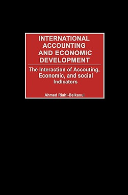 International Accounting and Economic Development: The Interaction of Accounting, Economic, and Social Indicators - Riahi-Belkaoui, Ahmed