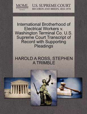 International Brotherhood of Electrical Workers V. Washington Terminal Co. U.S. Supreme Court Transcript of Record with Supporting Pleadings - Ross, Harold A, and Trimble, Stephen A