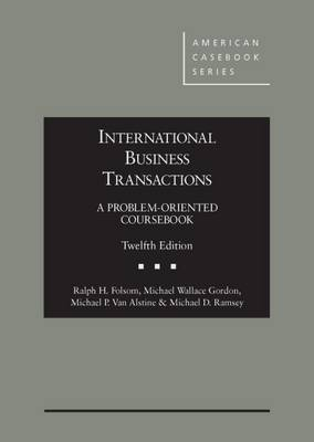International Business Transactions: A Problem-Oriented Coursebook - Folsom, Ralph, and Gordon, Michael Wallace, and Alstine, Michael P. van