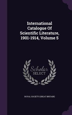 International Catalogue of Scientific Literature, 1901-1914, Volume 5 - Royal Society (Great Britain) (Creator)