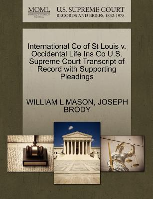 International Co of St Louis V. Occidental Life Ins Co U.S. Supreme Court Transcript of Record with Supporting Pleadings - Mason, William L, and Brody, Joseph