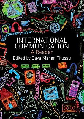 International Communication: A Reader - Daya, Thussu, and Thussu, Daya (Editor)