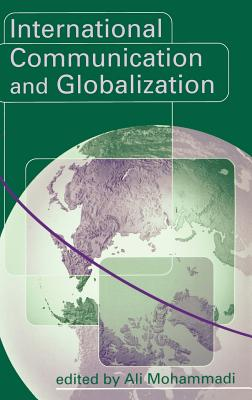 International Communication and Globalization: A Critical Introduction - Mohammadi, Ali, Dr. (Editor)
